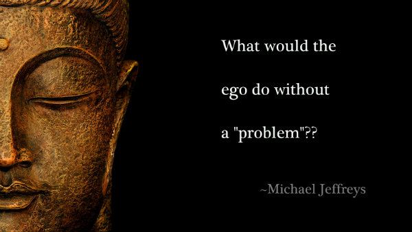 What-would-the-ego-do-without-a-problem1-Michael-Jeffreys.jpg